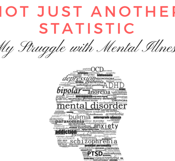 Not Just Another Statistic: My Struggle with Mental Illness