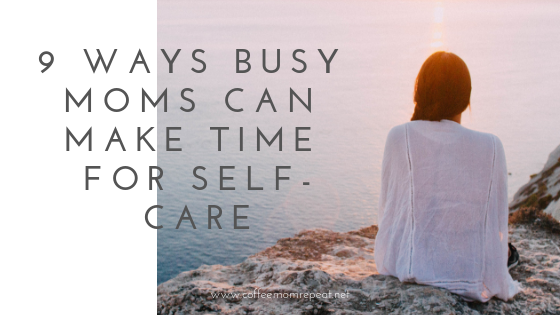 9 Ways Busy Moms Can Make Time for Self-Care