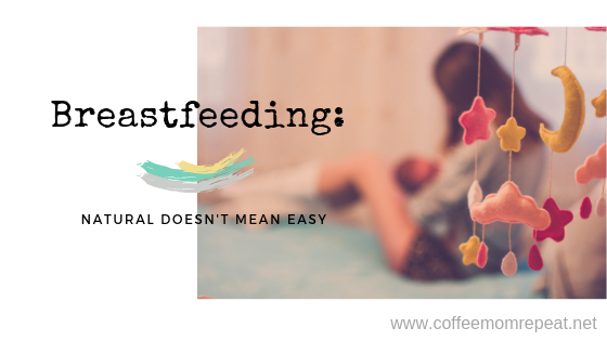 Breastfeeding: Natural Doesn't Mean Easy!