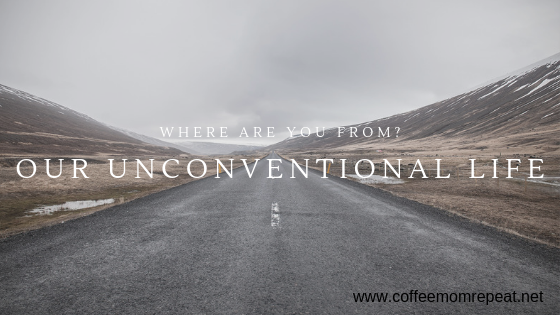 Where Are You From? Our Unconventional Life
