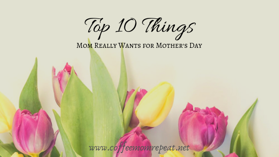 Top 10 Things Mom Really Wants For Mother's Day