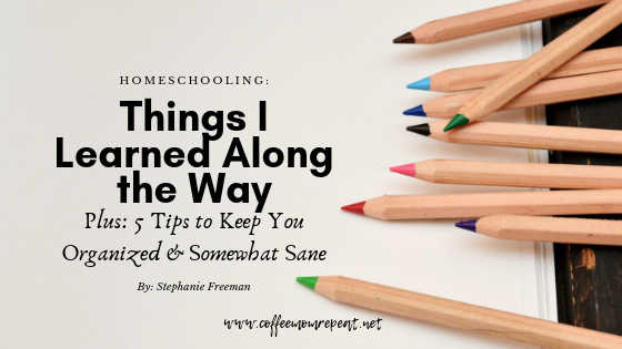 Things I Learned Along the Way: Five Tips to Help Your Homeschool Stay Organized & Somewhat Sane.