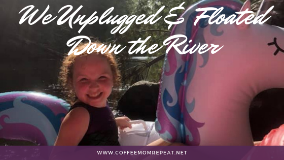 We Unplugged and Floated Down the River